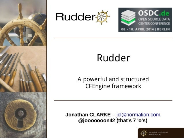 Normation – CC-BY-SA normation.com Rudder A powerful and structured CFEngine framework Jonathan CLARKE – jcl@normation.com...
