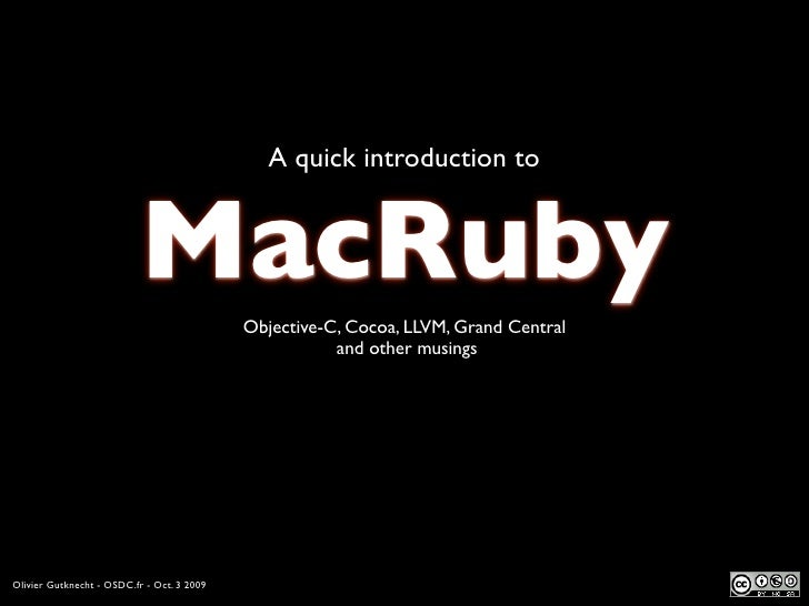 A quick introduction to                              MacRuby          Objective-C, Cocoa, LLVM, Grand Central             ...