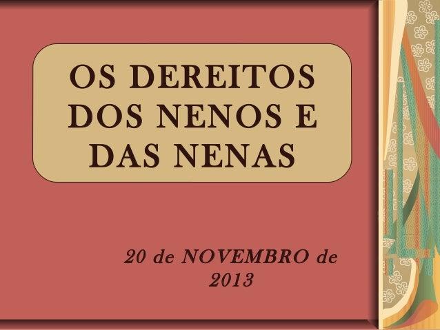 OS DEREITOS DOS NENOS E DAS NENAS 20 de NOVEMBRO de 2013