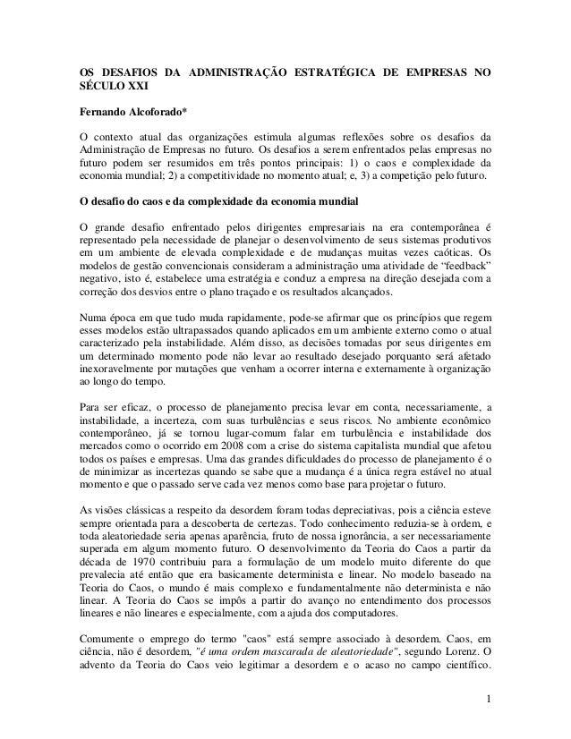 1 OS DESAFIOS DA ADMINISTRAÇÃO ESTRATÉGICA DE EMPRESAS NO SÉCULO XXI Fernando Alcoforado* O contexto atual das organizaçõe...