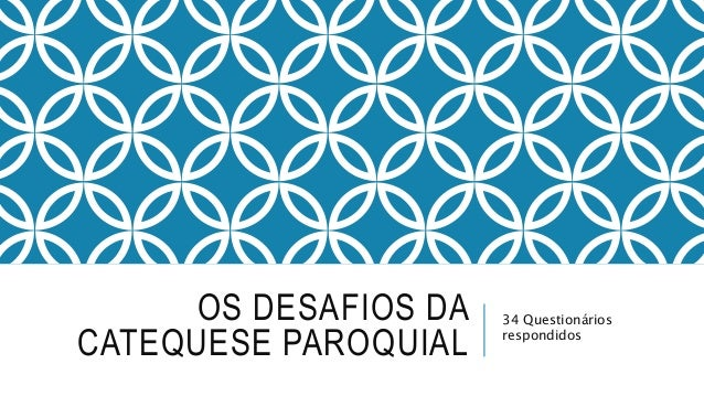 OS DESAFIOS DA CATEQUESE PAROQUIAL 34 Questionários respondidos