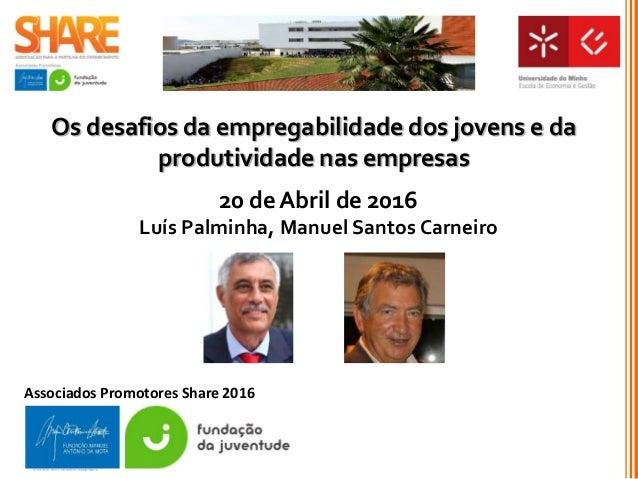 Associados Promotores Share 2016 Os desafios da empregabilidade dos jovens e da produtividade nas empresas 20 de Abril de ...