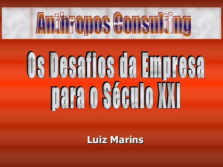 Luiz Marins bbb Os Desafios da Empresa para o Século XXI Anthropos Consulting