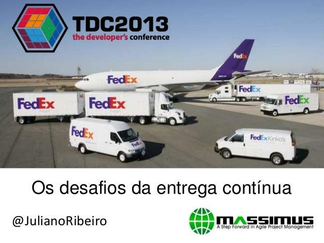 Os desafios da entrega contínua@JulianoRibeiro