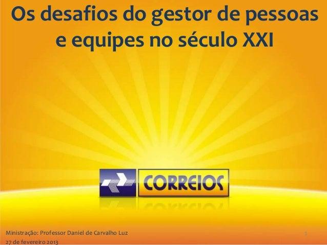 Os desafios do gestor de pessoas     e equipes no século XXIMinistração: Professor Daniel de Carvalho Luz   127 de feverei...