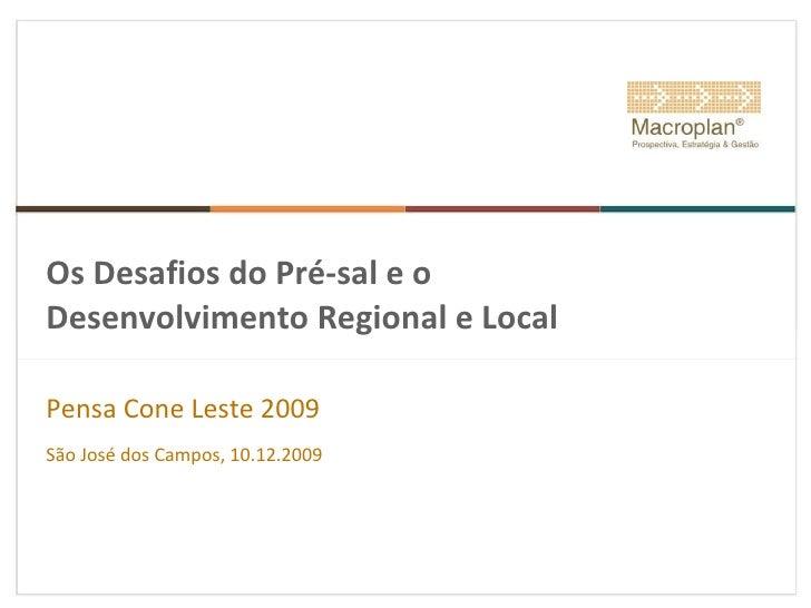 Os Desafios do Pré-sal e o Desenvolvimento Regional e Local Pensa Cone Leste 2009 São José dos Campos, 10.12.2009