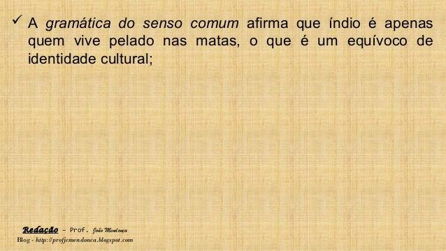 Redação – Prof. João Mendonça Blog - http://profjcmendonca.blogspot.com  A gramática do senso comum afirma que índio é ap...