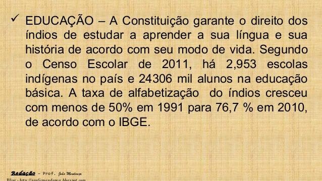 Redação – Prof. João Mendonça  EDUCAÇÃO – A Constituição garante o direito dos índios de estudar a aprender a sua língua ...