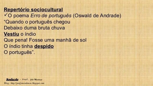 Redação – Prof. João Mendonça Blog - http://profjcmendonca.blogspot.com Repertório sociocultural O poema Erro de portuguê...