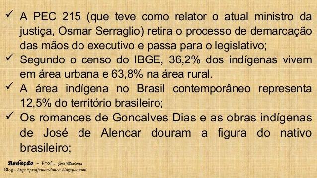 Redação – Prof. João Mendonça Blog - http://profjcmendonca.blogspot.com  A PEC 215 (que teve como relator o atual ministr...