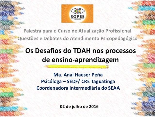 Os Desafios do TDAH nos processos de ensino-aprendizagem Palestra para o Curso de Atualização Profissional Questões e Deba...