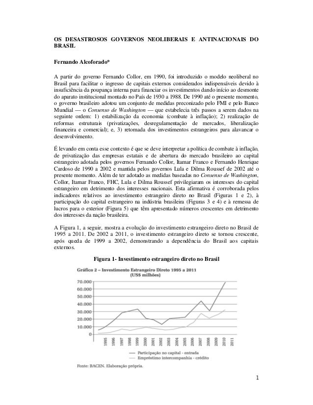 OS DESASTROSOS GOVERNOS NEOLIBERAIS E ANTINACIONAIS DO BRASIL Fernando Alcoforado* A partir do governo Fernando Collor, em...