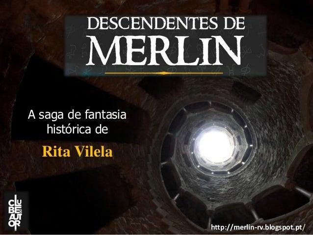 http://merlin-rv.blogspot.pt/  A saga de fantasia histórica de  Rita Vilela