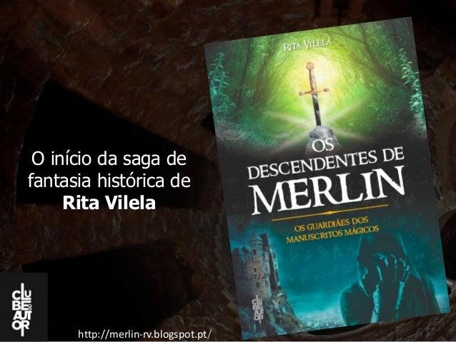http://merlin-rv.blogspot.pt/ O início da saga de fantasia histórica de Rita Vilela