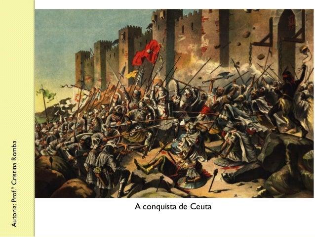 Autoria: Prof.ª Cristina Romba  A conquista de Ceuta