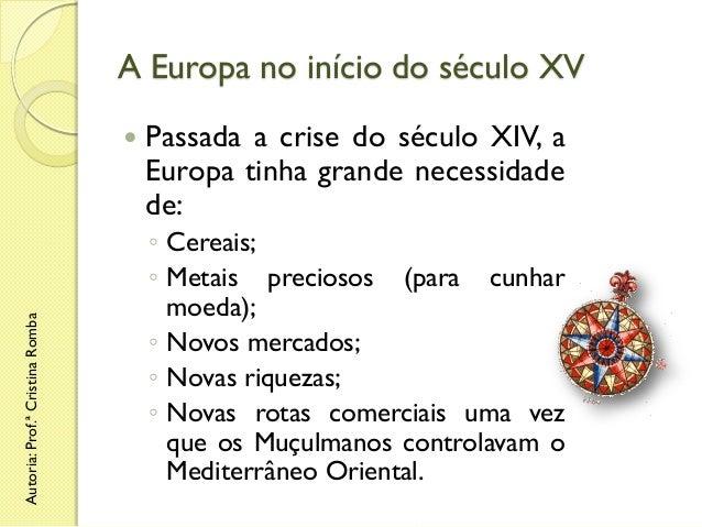 A Europa no início do século XV  Autoria: Prof.ª Cristina Romba    Passada a crise do século XIV, a Europa tinha grande n...