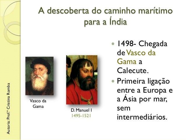 A descoberta do caminho marítimo para a Índia 1498- Chegada de Vasco da Gama a Calecute.  Primeira ligação entre a Europa...