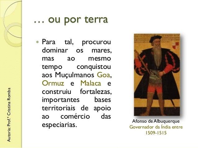 … ou por terra  Autoria: Prof.ª Cristina Romba    Para tal, procurou dominar os mares, mas ao mesmo tempo conquistou aos ...