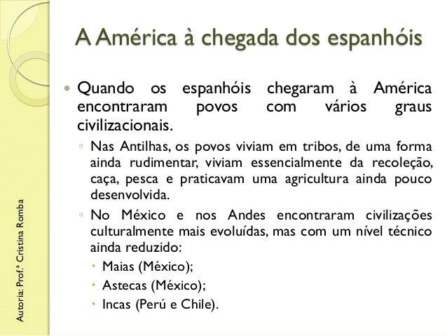 A América à chegada dos espanhóis  Autoria: Prof.ª Cristina Romba    Quando os espanhóis chegaram à América encontraram p...