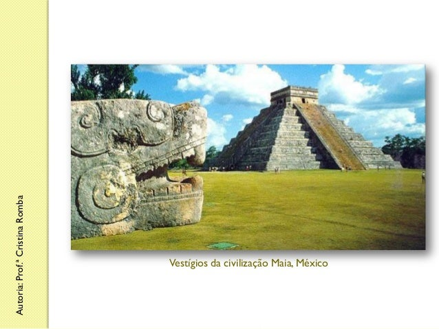 Autoria: Prof.ª Cristina Romba  Vestígios da civilização Maia, México
