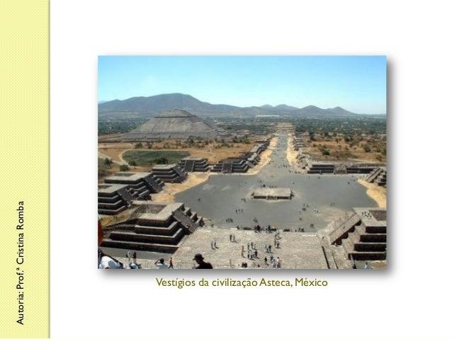 Autoria: Prof.ª Cristina Romba  Vestígios da civilização Asteca, México