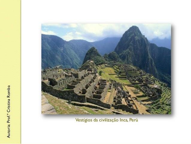 Autoria: Prof.ª Cristina Romba  Vestígios da civilização Inca, Perú