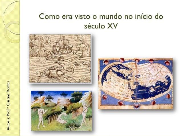 Autoria: Prof.ª Cristina Romba  Como era visto o mundo no início do século XV