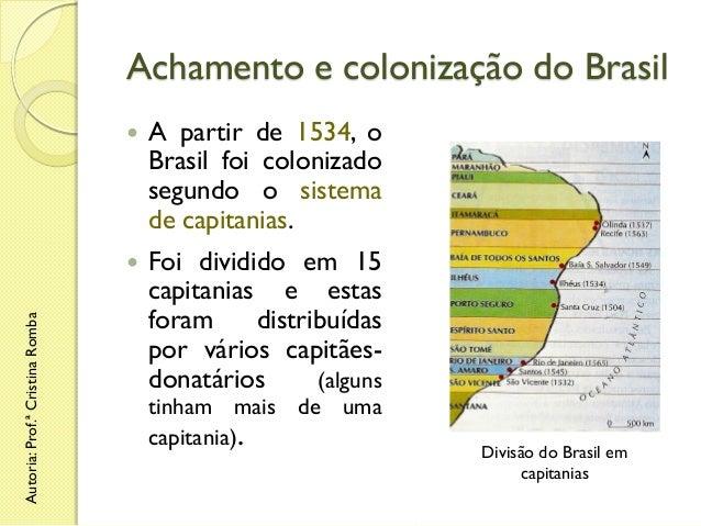 Achamento e colonização do Brasil A partir de 1534, o Brasil foi colonizado segundo o sistema de capitanias.   Autoria: P...