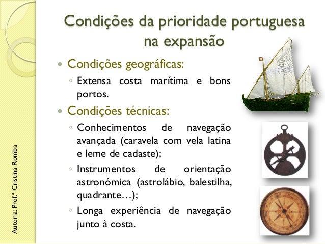 Condições da prioridade portuguesa na expansão   Condições geográficas: ◦ Extensa costa marítima e bons portos.  Autoria:...