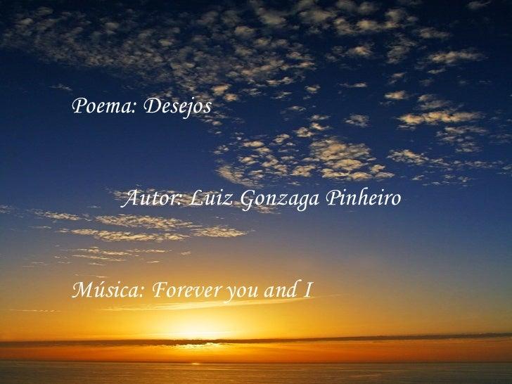 Poema: Desejos     Autor: Luiz Gonzaga PinheiroMúsica: Forever you and I