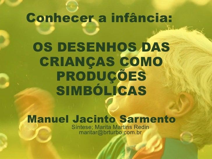 Conhecer a infância:  OS DESENHOS DAS CRIANÇAS COMO PRODUÇÕES SIMBÓLICAS Manuel Jacinto Sarmento Síntese; Marita Martins R...