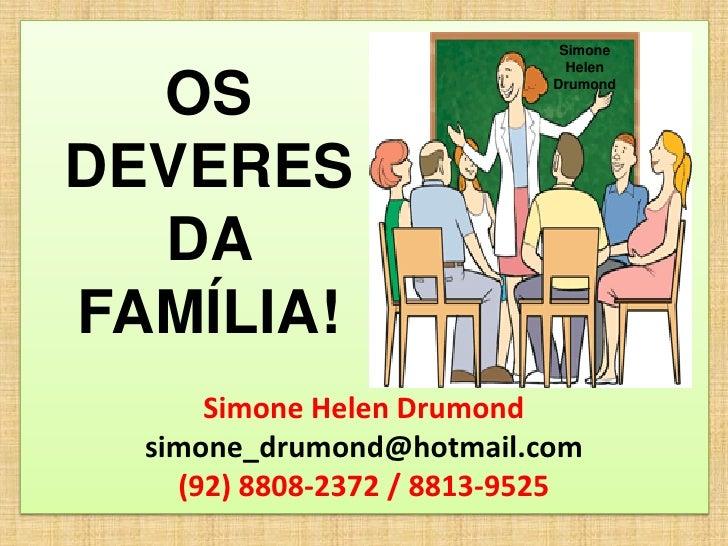 Simone                              Helen  OS                        DrumondDEVERES  DAFAMÍLIA!      Simone Helen Drumond ...