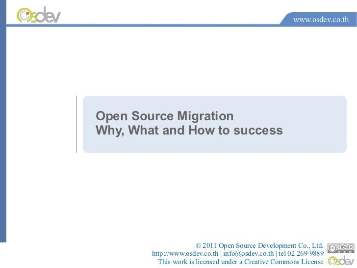 www.osdev.co.thOpen Source MigrationWhy, What and How to success                       © 2011 Open Source Development Co.,...