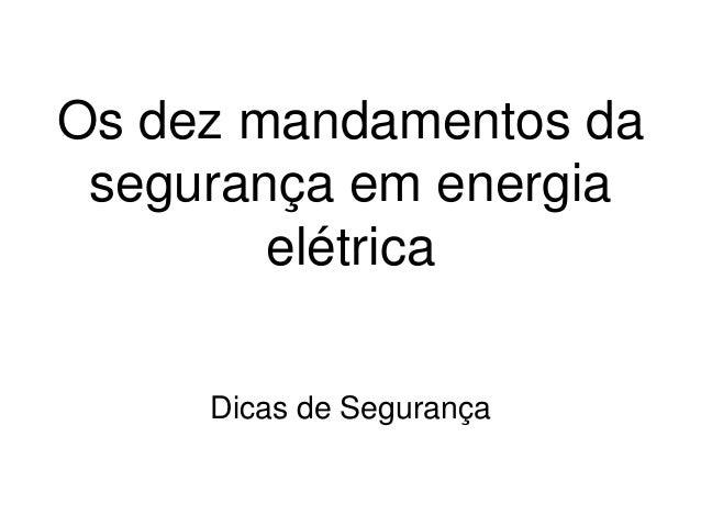 Os dez mandamentos dasegurança em energiaelétricaDicas de Segurança