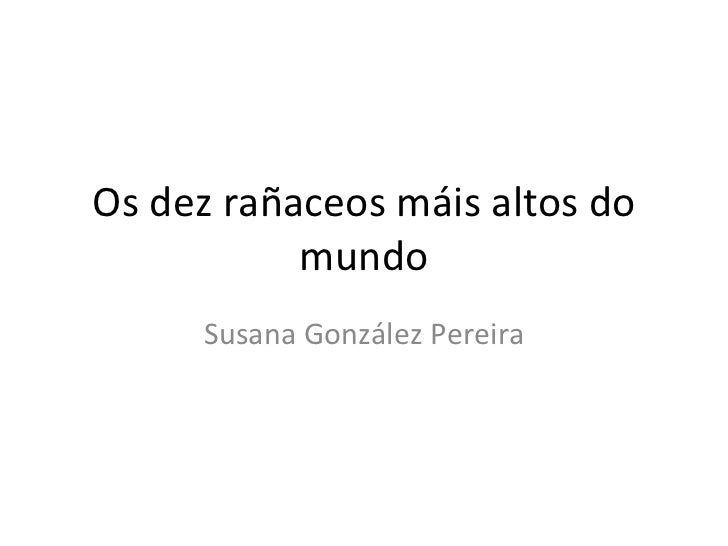 Os dez rañaceos máis altos do mundo Susana González Pereira