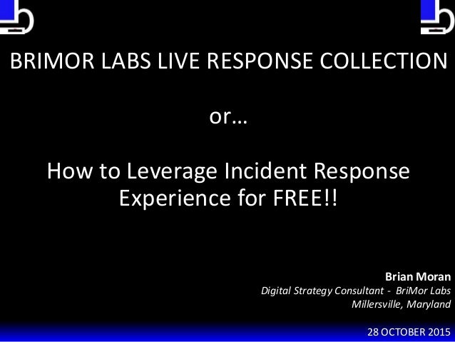 Brian Moran Digital Strategy Consultant - BriMor Labs Millersville, Maryland 28 OCTOBER 2015 BRIMOR LABS LIVE RESPONSE COL...