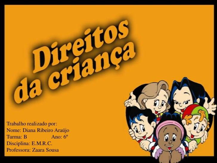 Trabalho realizado por:Nome: Diana Ribeiro AraújoTurma: B            Ano: 6ºDisciplina: E.M.R.C.Professora: Zaara Sousa