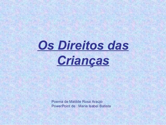 Os Direitos dasCriançasPoema de Matilde Rosa AraújoPowerPoint de : Maria Isabel Batista