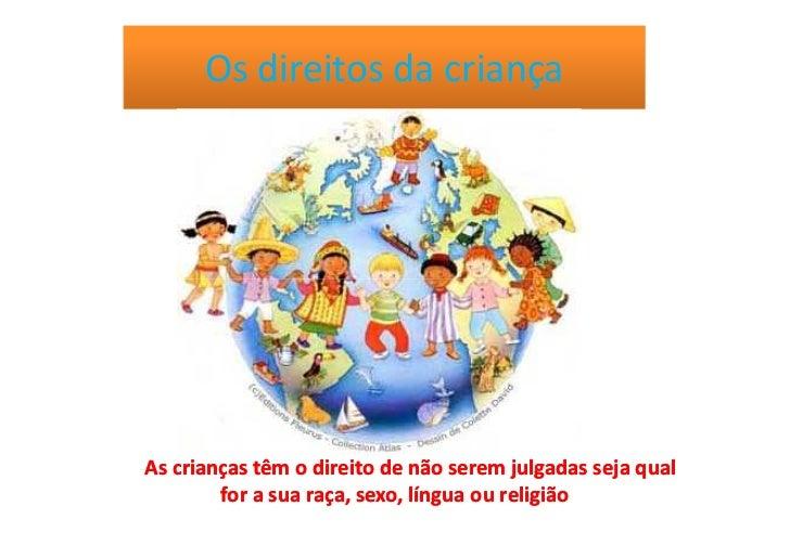Os direitos da criançaAs crianças têm o direito de não serem julgadas seja qual        for a sua raça, sexo, língua ou rel...