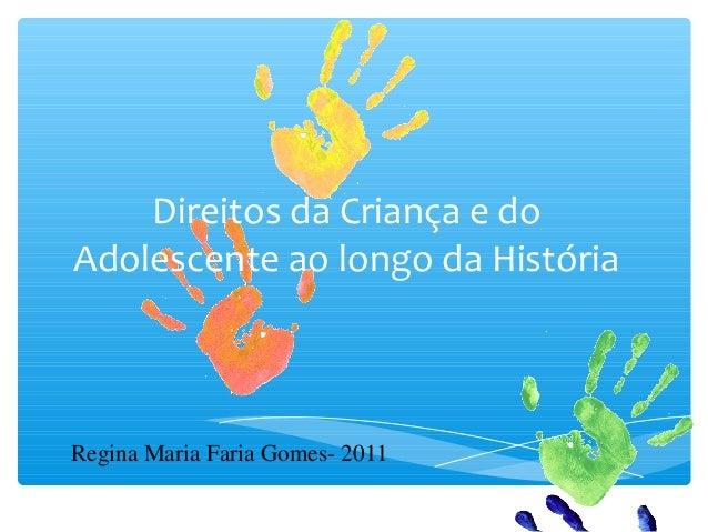 Direitos da Criança e doAdolescente ao longo da HistóriaRegina Maria Faria Gomes- 2011