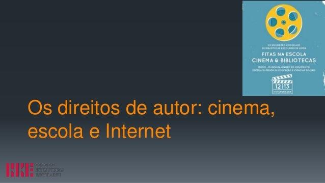 Os direitos de autor: cinema, escola e Internet