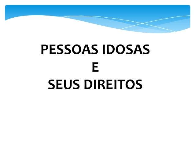 PESSOAS IDOSAS       E SEUS DIREITOS