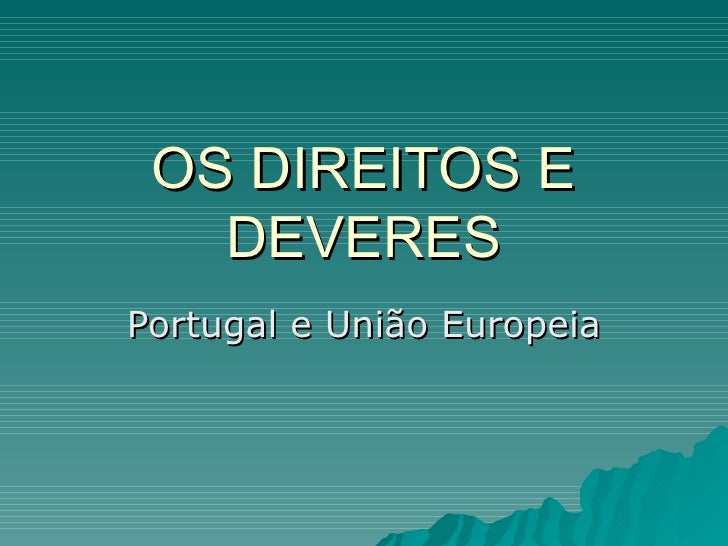 OS DIREITOS E DEVERES Portugal e União Europeia
