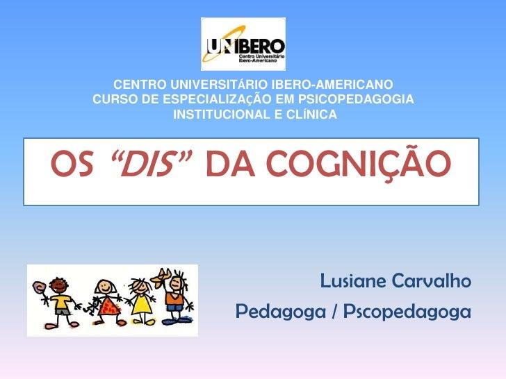 CENTRO UNIVERSITÁRIO IBERO-AMERICANO<br />CURSO DE ESPECIALIZAÇÃO EM PSICOPEDAGOGIA<br /> INSTITUCIONAL E CLÍNICA<br />OS ...