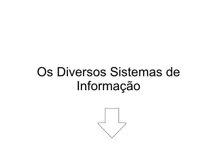 Os Diversos Sistemas de Informação