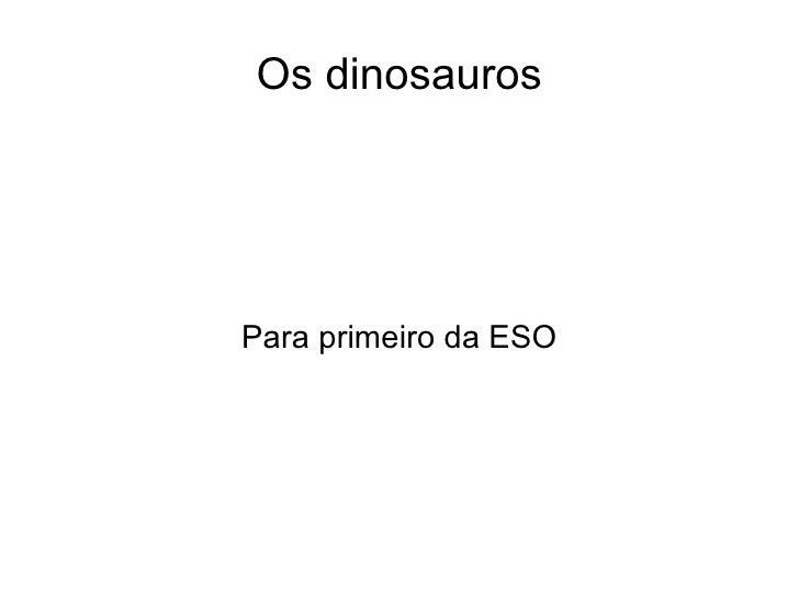 Os dinosaurosPara primeiro da ESO