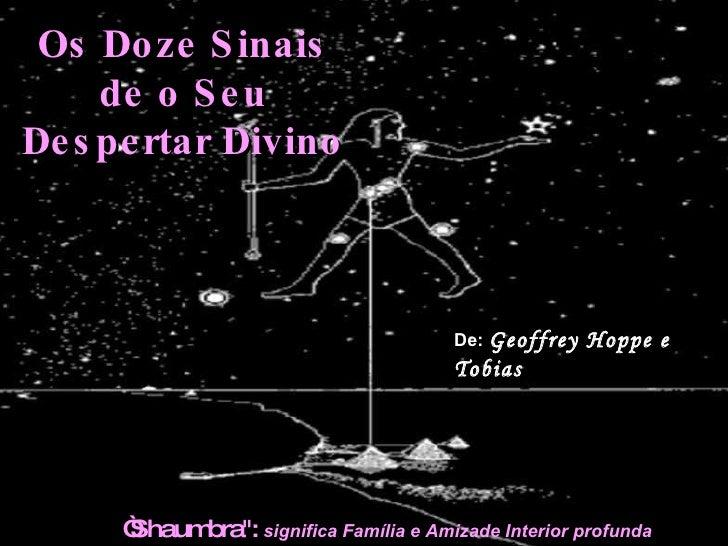 """Os Doze Sinais de o Seu  Despertar Divino De:  Geoffrey Hoppe e Tobias   """" Shaumbra"""":   significa  Família e Amizade ..."""