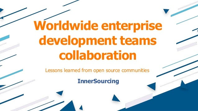 Worldwide enterprise development teams collaboration InnerSourcing Lessons learned from open source communities
