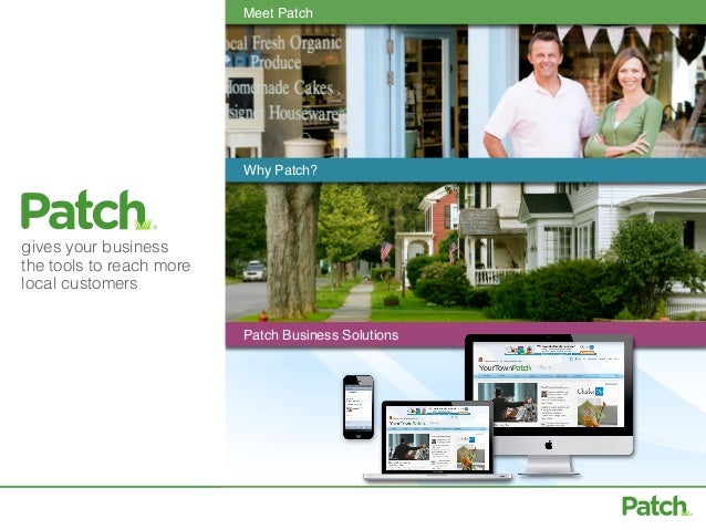 Meet Patch                          Why Patch?gives your businessthe tools to reach morelocal customers                   ...