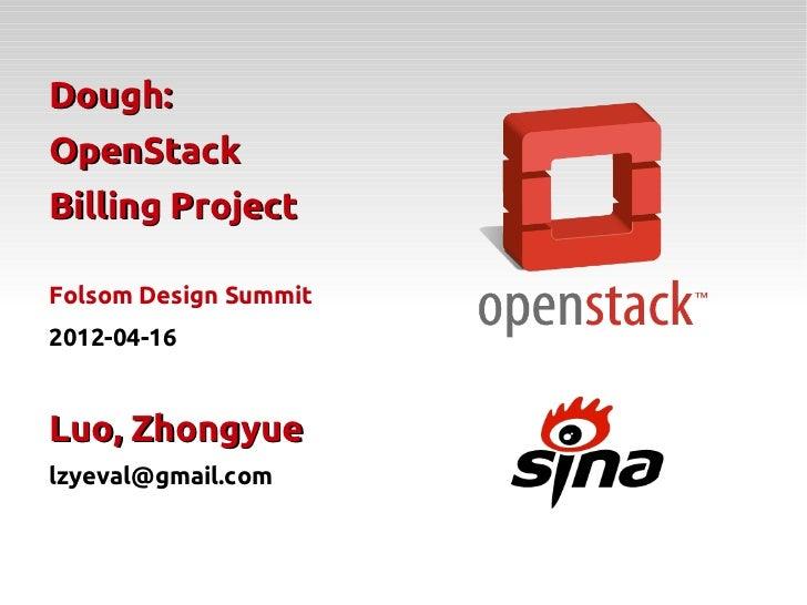 Dough:OpenStackBilling ProjectFolsom Design Summit2012-04-16Luo, Zhongyuelzyeval@gmail.com